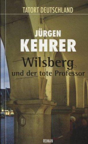 Wilsberg und der tote Professor. Roman (Tatort Deutschland)