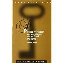 Política y religión en los albores de la Edad Moderna. (Clave Historial.)