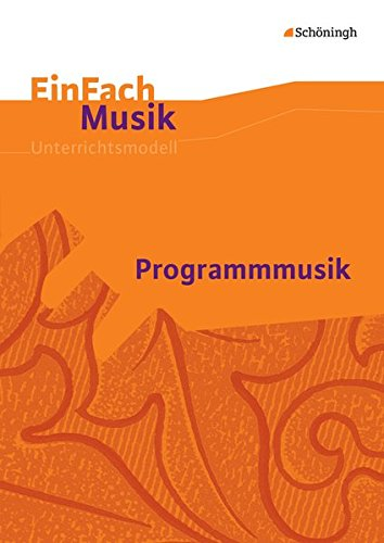 EinFach Musik / Unterrichtsmodelle für die Schulpraxis: EinFach Musik: Programmmusik