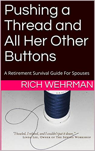 Pushing a Thread and All Her Other Buttons: A Retirement Survival Guide For Spouses (English Edition)