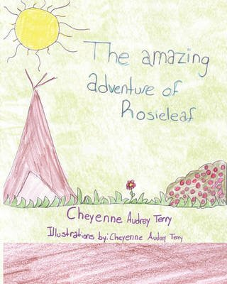 [The Amazing Adventure of Rosieleaf !] (By (author) Cheyenne Terry , Edited by 1stworld Library , Created by 1stworld Publishing) [published: November, 2010]