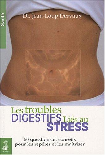 Les troubles digestifs liés au stress : 60 questions et conseils pour les repérer et les maîtriser