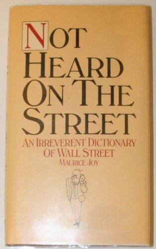 Not Heard on the Street : An Irreverent Dictionary of Wall Street
