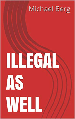 Illegal As Well (The Ins and Outs of Black Market Organ Trading Book 2) (English Edition)