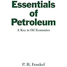 Essentials of Petroleum: A Key to Oil Economics by P. H. Frankel (1969-07-30)