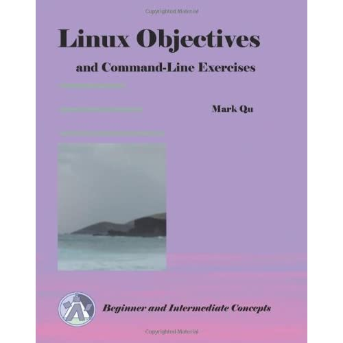 Linux Objectives and Command-Line Exercises by Mark Qu (2010-02-15)