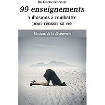 99 enseignements: 5 illusions à combattre pour réussir sa vie