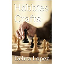 Hobbies Crafts: The Definitive Guide to Hobbies for Men, Hobbies for Women and Hobbies Models (English Edition)
