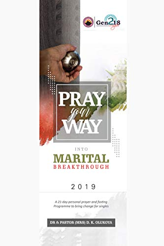 Pray Your Way into Marital Breakthrough: 21-day personal prayer and fasting  program to bring change to singles and the married (English Edition)