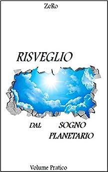 RISVEGLIO DAL SOGNO PLANETARIO (VOLUME PRATICO) di di ZeRo (Autore)