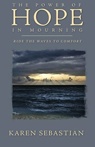 The Power of Hope in Mourning: Ride the Waves to Comfort by Karen Sebastian (2015-09-03) (Comfort Wave)