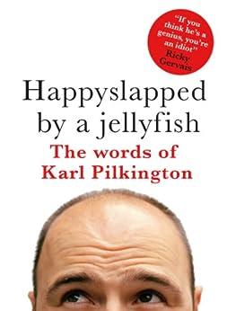 Happyslapped by a Jellyfish: The words of Karl Pilkington par [Pilkington, Karl]