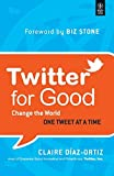 Twitter for Good: Change the World One Tweet at a Time by Claire Diaz-Ortiz (2011-12-28)