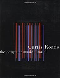The Computer Music Tutorial (MIT Press) by Curtis Roads (1996-02-27)