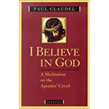 I Believe in God: A Meditation on the Apostles' Creed by Paul Claudel (2002-10-01)