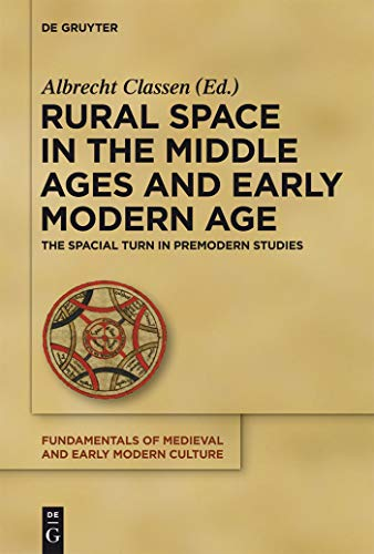 Rural Space in the Middle Ages and Early Modern Age: The Spatial Turn in Premodern Studies (Fundamentals of Medieval and Early Modern Culture Book 9) (English Edition)