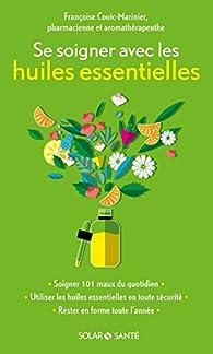 Se soigner avec les huiles essentielles par Françoise Couic-Marinier
