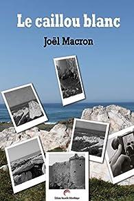 Le caillou blanc par Joël Macron