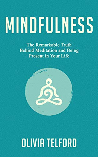 Mindfulness: The Remarkable Truth Behind Meditation and Being ...
