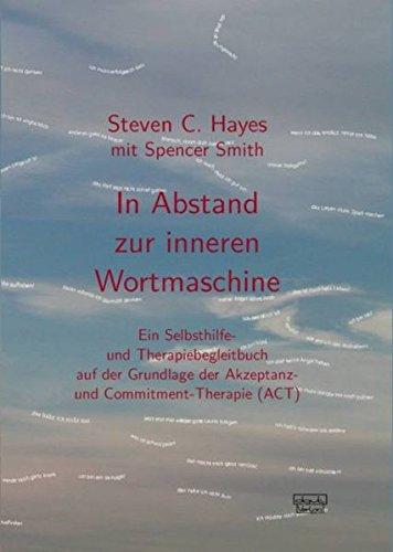 In Abstand zur inneren Wortmaschine: Ein Selbsthilfe- und Therapiebegleitbuch auf der Grundlage der Akzeptanz- und Commitment-Therapie (ACT)