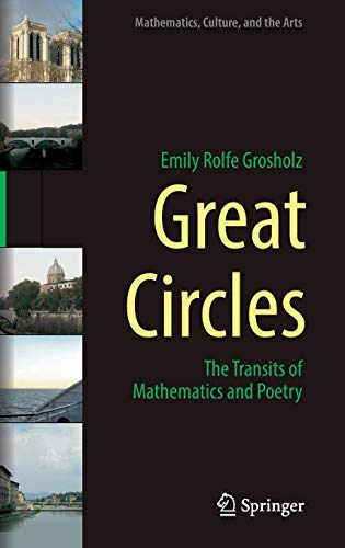 Great Circles: The Transits of Mathematics and Poetry (Mathematics, Culture, and the Arts) por Emily Rolfe Grosholz