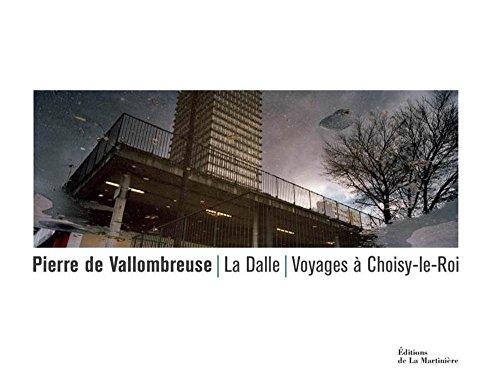 La dalle : Voyage à Choisy-le-Roi par Pierre de Vallombreuse