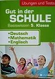 Gut in der Schule - Basiswissen 5. Klasse: Deutsch, Mathematik, Englisch - Übungen und Tests (Mit Auflösungen) [Lernhilfe]