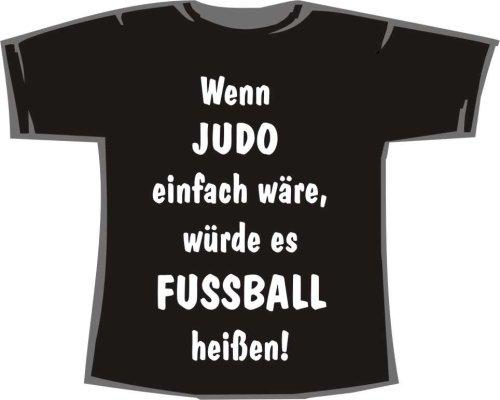 Wenn Judo einfach wäre, würde es Fußball heißen; T-Shirt schwarz, Gr. M (Tshirt Heißes Thema)