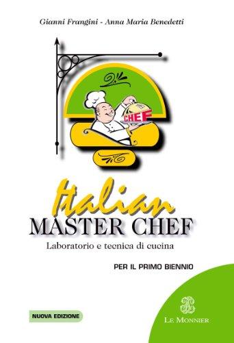 Italian master chef. Laboratorio e tecnica da cucina. Per gli Ist. professionali alberghieri