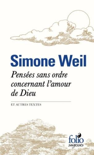Pensées sans ordre concernant l'amour de Dieu et autres textes par Simone Weil