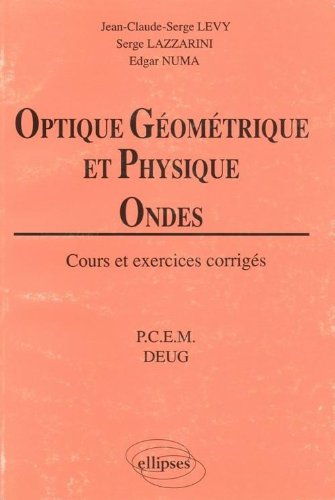 Optique géométrique et physique : Ondes, Cours et exercices corrigés (PCEM - DEUG) par Levy