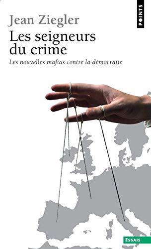 Les Seigneurs du crime. Les nouvelles mafias contre la démocratie par Jean Ziegler