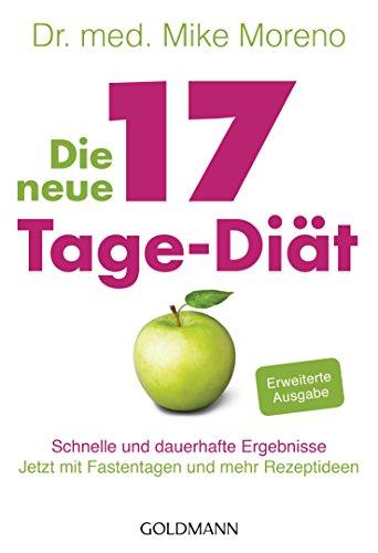 Die neue 17-Tage-Diät: Schnelle und dauerhafte Ergebnisse - Jetzt mit Fastentagen und mehr Rezeptideen - -