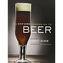 The Oxford Companion to Beer by Garrett Oliver (Contributor) ?€? Visit Amazon's Garrett Oliver Page search results for this author Garrett Oliver (Contributor), Tom Colicchio (Contributor) (27-Oct-2011) Hardcover