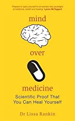 Mind Over Medicine: Scientific Proof That You Can Heal Yourself by Dr. Lissa Rankin (2013-07-17)