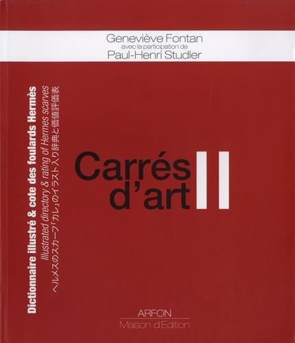 Carrés d'art II : Dictionnaire illustré et cote des foulards Hermès par Geneviève Fontan