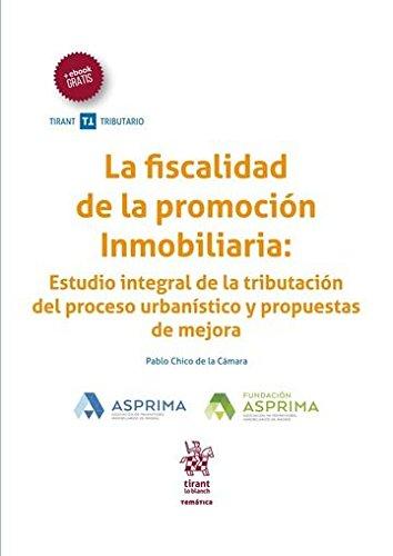 La Fiscalidad de la Promoción Inmobiliaria: Estudio Integral de la Tributación del Proceso Urbanístico y Propuestas de Mejora (Temática Tirant Tributario)