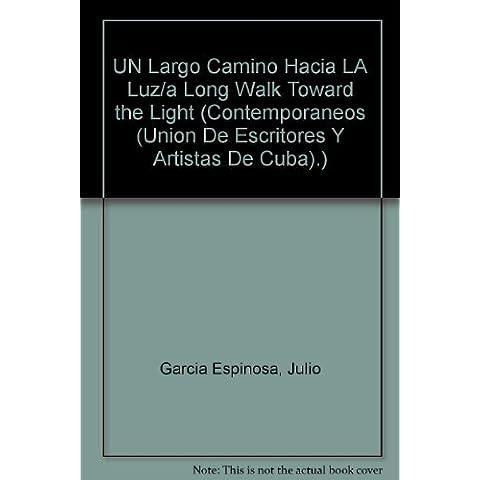 UN Largo Camino Hacia LA Luz/a Long Walk Toward the Light (Contemporaneos (Union De Escritores Y Artistas De