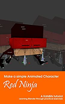 Red Ninja, make a simple animated character in Blender 3D: Learn how to use Blender 3D making a simple game-ready character. by [Beyer, Ken]