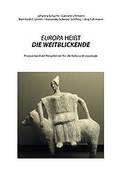 EUROPA HEIßT DIE WEITBLICKENDE: Postpatriarchale Perspektiven für die Kulturanthropologie