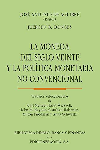 La moneda del siglo veinte y la política no convencional (Biblioteca Dinero, Banca y Finanzas)