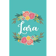 Lara: 6x9 Lined Writing Notebook Journal with Personalized Name, 120 Pages – Pink & Yellow Flowers on Teal Blue with Cute and Fun Quote, Perfect Gift ... of School Teacher's Gift, or Other Holidays