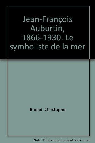 Jean-François Auburtin, 1866-1930. Le symboliste de la mer