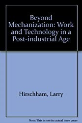 Beyond Mechanization: Work and Technology in a Post-industrial Age by Larry Hirschham (1984-10-05)