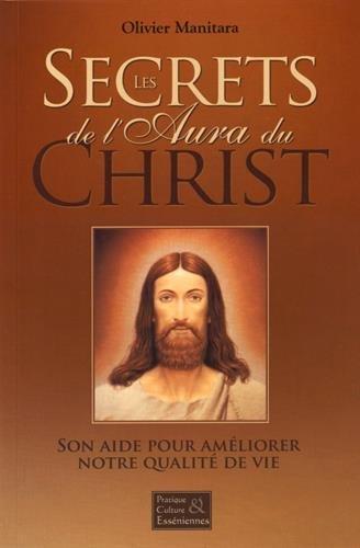 Les secrets de l'Aura du Christ - Son aide pour améliorer notre qualité de vie par Olivier Manitara