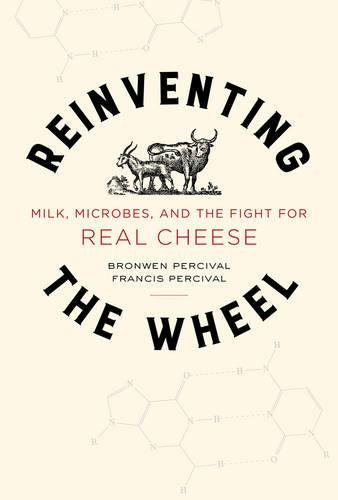 Reinventing the Wheel: Milk, Microbes, and the Fight for Real Cheese (California Studies in Food and Culture)
