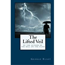 The Lifted Veil: By the Author of The Mill on the Floss