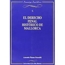 El derecho penal histórico de Mallorca: (siglos XIII-XVIII) (Assaigs jurídics)