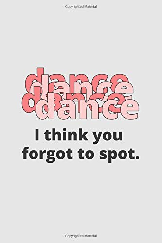 I Think You Forgot To Spot: 2019 Weekly Planner for Dance Students and Teachers por Dance Thoughts
