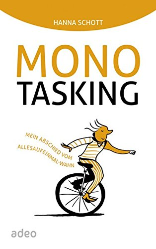 Monotasking: Mein Abschied vom Allesaufeinmal-Wahn. Mit Illustrationen von Oliver Weiss.